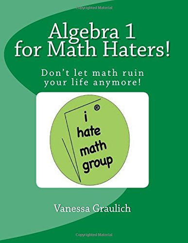 Algebra 1 for Math Haters!: A quick reference book for students taking algebra 1