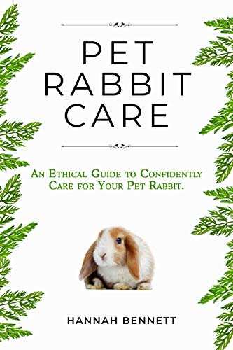 Pet Rabbit Care: An Ethical Guide to Confidently Care for Your Pet Rabbit by [Hannah  Bennett, Dr. Kathryn  Dench MA VetMB MRCVS]