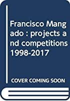Francisco Mangado : projects and competitions 1998-2017