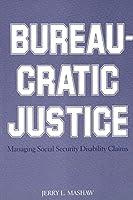 Bureaucratic Justice: Managing Social Security Disability Claims