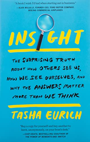 Compare Textbook Prices for Insight: The Surprising Truth About How Others See Us, How We See Ourselves, and Why the Answers Matter More Than We Think Reprint Edition ISBN 9780525573944 by Eurich, Tasha