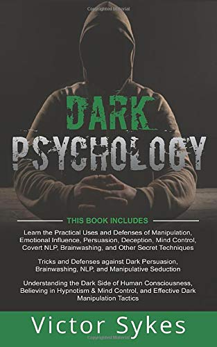 Compare Textbook Prices for Dark Psychology: 3 Books in 1 - Practical Uses and Defenses of Manipulation, Persuasion, Brainwashing + Dark Persuasion and Manipulative Seduction + Understanding the Dark Side of Human Consciousness  ISBN 9781670084910 by Sykes, Victor