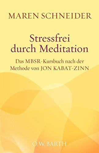 Stressfrei durch Meditation: Das MBSR-Kursbuch nach der Methode von Jon Kabat-Zinn. Mit sechs gesprochenen Meditationen als Audio-Dateien (German Edition)
