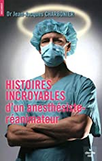 Histoires incroyables d'un anesthésiste-réanimateur de Jean-Jacques Charbonier