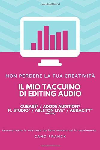 Il mio taccuino di editing audio - Cubase Adode Audition FL Studio Ableton Live Audacity: Taccuino personale, ausili per il lavoro, blocco note.