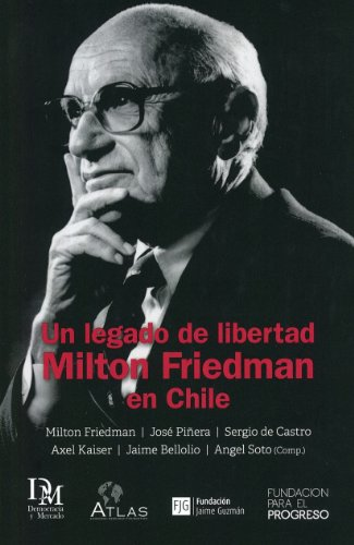 Un legado de libertad: Milton Friedman en Chile (Spanish Edition)