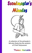 Scoutmaster's Minutes: A collection of Scoutmaster's Minutes featuring the wisdom of Chief Sequassen (Volume 1)