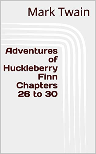 Adventures of Huckleberry Finn Chapters 26 to 30 (English Edition)