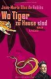 Jean-Marie Blas de Roblès: Wo Tiger zu Hause sind