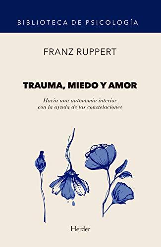 Trauma, miedo y amor: Hacia una autonomía interior con la ayuda de las constelaciones (Biblioteca de Psicología nº 0)