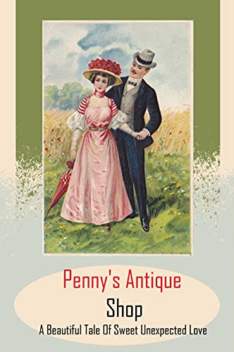 Penny's Antique Shop: A Beautiful Tale Of Sweet Unexpected Love: Sweet Romance (English Edition)