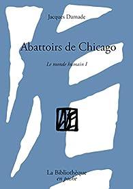 Le monde humain, tome 1 : Abattoirs de Chicago par Jacques Damade