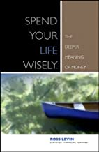 Spend Your Life Wisely: The Deeper Meaning of Money