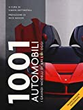 1001 automobili. I grandi modelli di ieri. Nuova ediz.