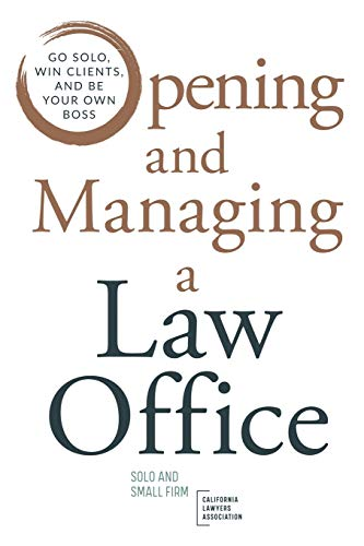 Compare Textbook Prices for Opening and Managing a Law Office: Go Solo, Win Clients, and Be Your Own Boss  ISBN 9780578726199 by CLA, Solo Small Firm Section of,Cuban, Brian,Whelan, Mike,Whittenbury, Beth K.,Lichty, Marshall,Everett, Stephanie,Green, Sabrina L.,Bergman, Nora Riva,Stackhouse, Renee N. G.