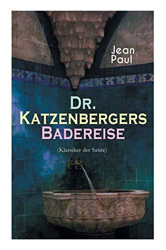 Dr. Katzenbergers Badereise (Klassiker der Satire): Eine Reise als skurriles Alibi