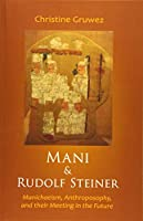 Mani & Rudolf Steiner: Manichaeism, Anthroposophy, and Their Meeting in the Future