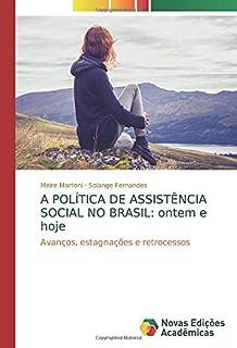A POLÍTICA DE ASSISTÊNCIA SOCIAL NO BRASIL: ontem e hoje: Avanços, estagnações e retrocessos