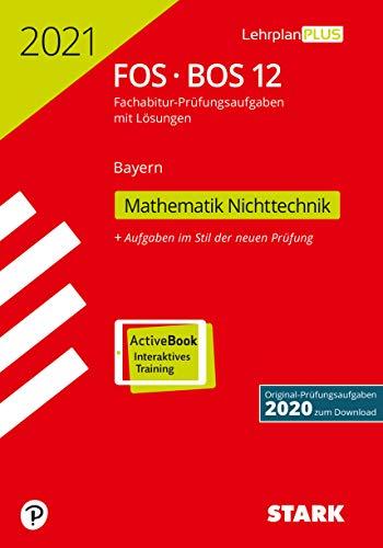 STARK Abiturprüfung FOS/BOS Bayern 2021 - Mathematik Nichttechnik 12. Klasse (STARK-Verlag - Abitur-Prüfungen)