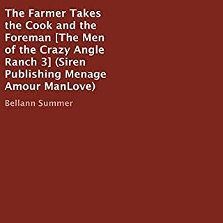 The Farmer Takes the Cook and the Foreman: The Men of the Crazy Angle Ranch, 3     Siren Publishing Menage Amour ManLove              By:                                                                                                                                 Bellann Summer                               Narrated by:                                                                                                                                 Darcy Stark                      Length: 3 hrs and 5 mins     Not rated yet     Overall 0.0