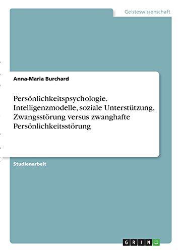 Persönlichkeitspsychologie. Intelligenzmodelle, soziale Unterstützung, Zwangsstörung versus zwanghafte Persönlichkeitsstörung