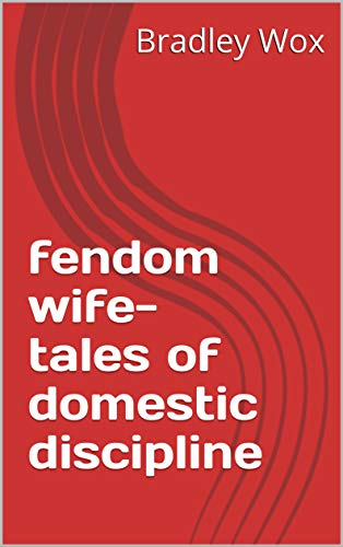 fendom wife-tales of domestic discipline (English Edition)