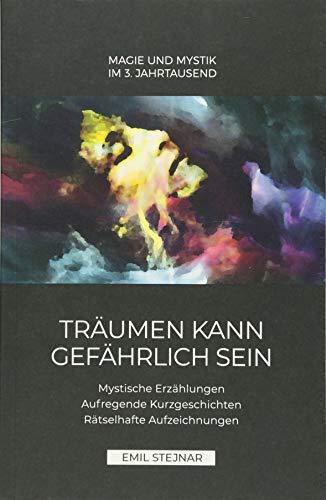 Träumen kann gefährlich sein   MAGIE UND MYSTIK IM 3. JAHRTAUSEND: Mystische Erzählungen, Aufregende Kurzgeschichten, Rätselhafte Aufzeichnungen, Magie und Mystik im 3. Jahrtausend