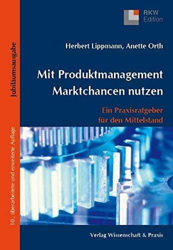 Mit Produktmanagement Marktchancen nutzen.: Ein Praxisratgeber für den Mittelstand.: Ein Praxisratgeber fr den Mittelstand. (RKW-Edition)