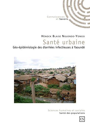 Santé urbaine: Géo-épidémiologie des diarrhées infectieuses à Yaoundé (French Edition)