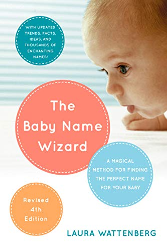 The Baby Name Wizard, 2019 Revised 4th Edition: A Magical Method for Finding the Perfect Name for Your Baby by [Laura Wattenberg]
