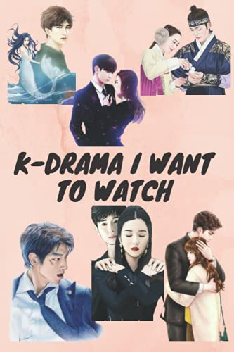 K-Drama I Want To Watch: Organize the Korean Dramas you want to watch by Title, Genre, Main Cast, N° of Episodes & Rating In One Notebook, K-Drama Notebook- K-pop Journals.