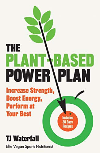 The Plant-Based Power Plan: Increase Strength, Boost Energy, Perform at...