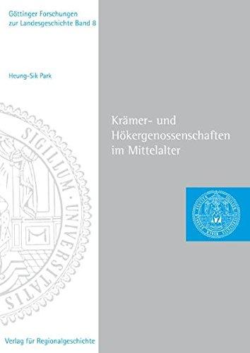 Krämer- und Hökergenossenschaften im Mittelalter: Handelsbedingungen und Lebensformen in Lüneburg, Goslar und Hildesheim (Göttinger Forschungen zur Landesgeschichte)