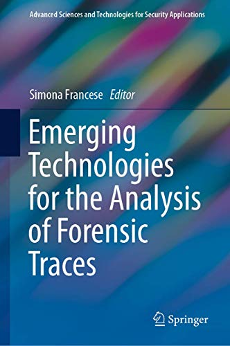 Emerging Technologies for the Analysis of Forensic Traces (Advanced Sciences and Technologies for Security Applications)