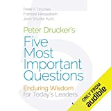 Peter Drucker's Five Most Important Questions: Enduring Wisdom for Today's Leaders