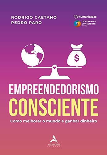 Empreendedorismo consciente: como melhorar o mundo e ganhar dinheiro