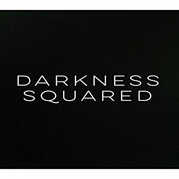 Darkness Squared