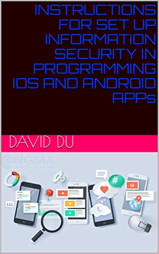 INSTRUCTIONS FOR SET UP INFORMATION SECURITY IN PROGRAMMING IOS AND ANDROID APPs (English Edition)