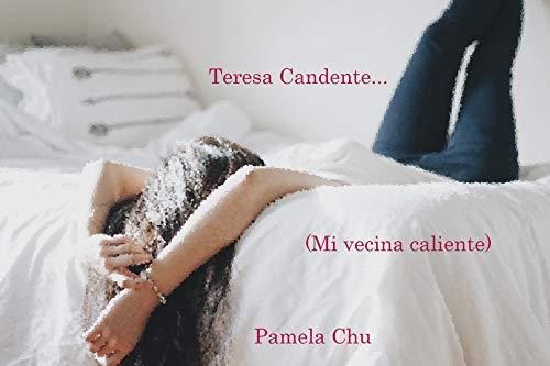 Teresa Candente: Mi vecina caliente de Pamela Chu