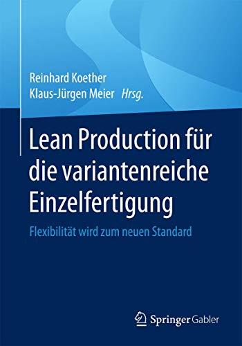 Lean Production für die variantenreiche Einzelfertigung: Flexibilität wird zum neuen Standard