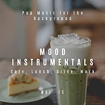Mood Instrumentals: Pop Music For The Background - Cafe, Lunch, Drive, Work, Vol. 15