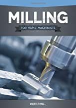 Milling for Home Machinists by Harold Hall(2012-06-01)