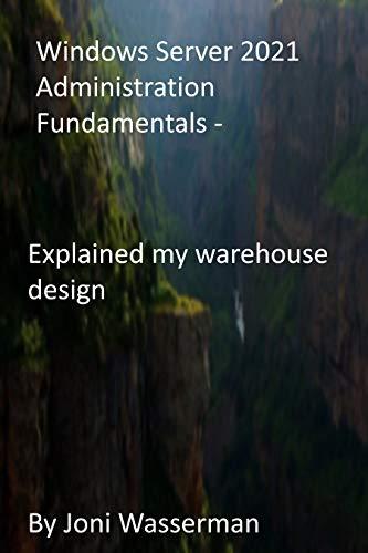 Windows Server 2021 Administration Fundamentals - : Explained my warehouse design (English Edition)