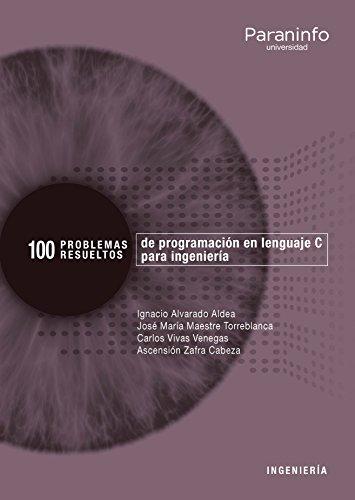 100 Problemas resueltos de programación en lenguaje C para ingeniería (Informática)