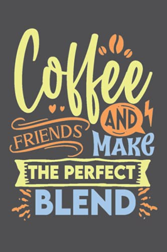 Coffee And Friends Make The Perfect Blend: Notebook Journal Diary, 120 Pages 6x9
