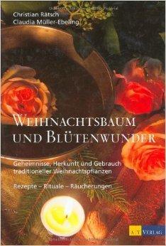 Weihnachtsbaum und Blütenwunder: Geheimnisse, Herkunft und Gebrauch traditioneller Weihnachtspflanzen von Christian Rätsch ( 17. November 2003 )