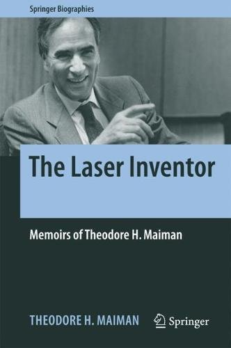 The Laser Inventor: Memoirs of Theodore H. Maiman (Springer Biographies)