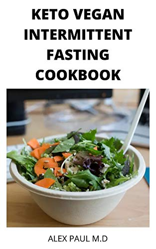 KETO VEGAN INTERMITTENT FASTING COOKBOOK: 90 ketogenic and intermittent fasting recipes for weight loss managing diabetes 7day meal plan for good living (English Edition)