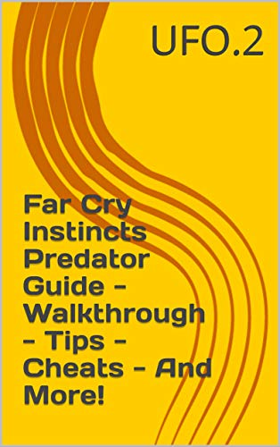 Far Cry Instincts Predator Guide - Walkthrough - Tips - Cheats - And More! (English Edition)