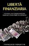 Libertà Finanziaria: I segreti per creare rendite passive e...